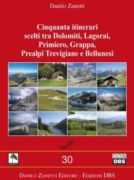 Cinquanta itinerari scelti tra Dolomiti, Lagorai, Primiero, Grappa, Prealpi Trevigiane e Bellunesi