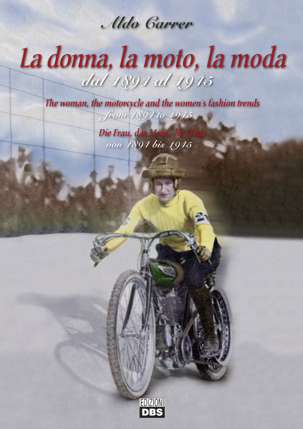 The woman, the motorcycle and the women's fashion trends from 1894 to 1945. Die Frau, das Moto, die Mode von 1894 bis 1945.