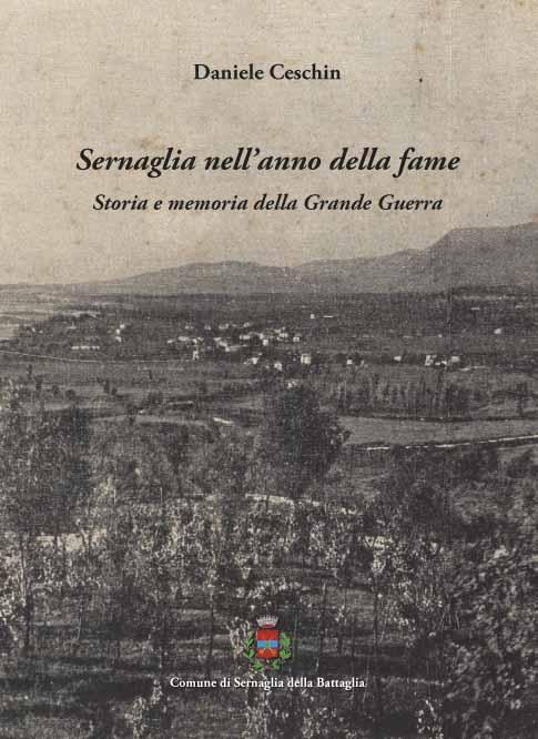 Storia e memoria della Grande Guerra a Sernaglia in provincia di Treviso nell'anno della fame.