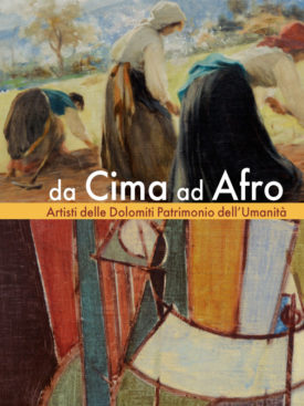 Artisti delle Dolomiti Patrimonio dell'Umanità. Catalogo della mostra.