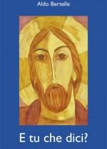 Un dialogo informale e mai scontato con Gesù. Autore: Aldo Bertelle.