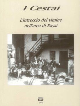 I cestai. L'intreccio del vimine nell'area di Rasai. La lavorazione del vimini.