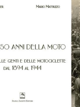 Storia delle genti e delle motociclette dal 1894 al 1944.