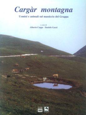 Cargàr montagna Uomini e animali sul massiccio del Grappa Alano di Piave – Quero – Seren del Grappa (Sec. XX)