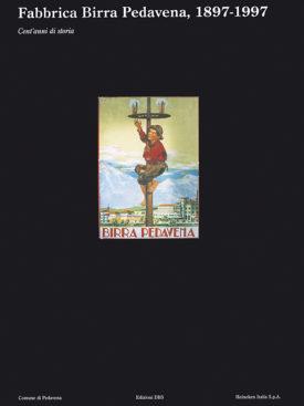Fabbrica Birra Pedavena, 1897 - 1997. - www.dbszanetti.it