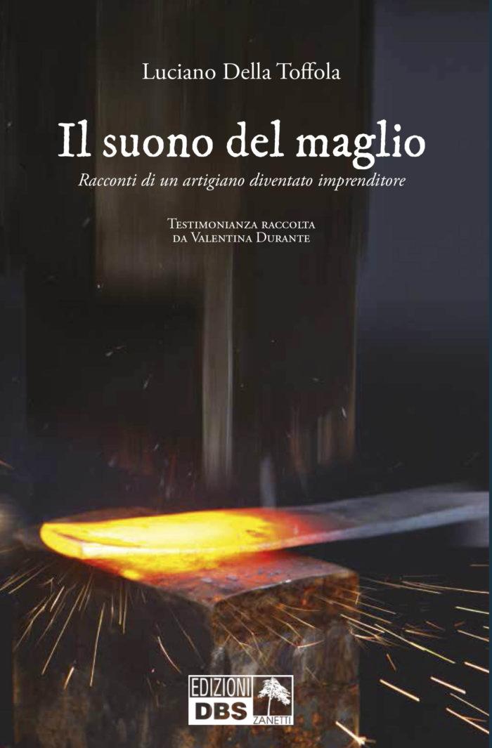 """Racconti di un artigiano diventato imprenditore. La storia del trevigiano Luciano della Toffola, uno degli artefici del """"miracolo"""" del trentennio 1960-1990."""