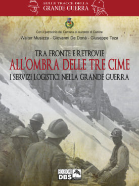 TRA FRONTE E RETROVIE: LA GRANDE GUERRA ALL'OMBRA DELLE TRE CIME I grandi apparati logistici sulle Dolomiti e gli uomini che li realizzarono.