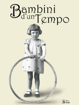 Bambini d'un tempo. Immagini dell'infanzia nel feltrino dal 1900 al 1950. Fotografie da archivi e collezioni spesso private.