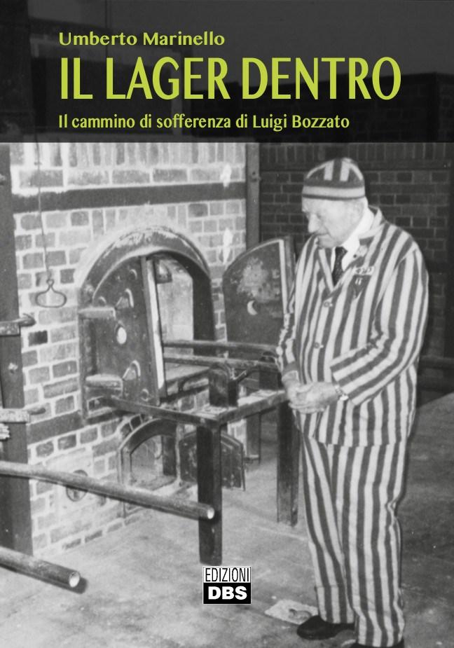 Da Dachau a Magdeburgo, Mauthausen e Allach: la storia vera del veneto Luigi Bozzato, sopravvissuto per sedici mesi a 4 lager, a un'esecuzione nella camera a gas e ai forni crematori. Prefazione di Mario Isnenghi. Foto dagli archivi di Dachau, Mauthausen e Tempio nazionale Internato Ignoto