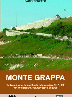 Monte Grappa. Guida ai percorsi e ai luoghi della Grande Guerra