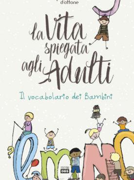 I bambini spiegano la vita agli adulti: valori, sentimenti, emozioni, oggetti descritti in un vocabolario attraverso cui imparare il linguaggio dei bambini.